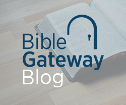 Latest from the Bible Gateway Blog